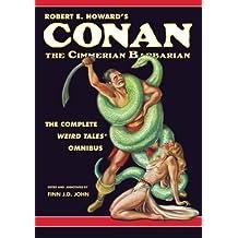 Robert E. Howard's Conan the Cimmerian Barbarian: The Complete Weird Tales Omnibus