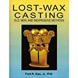 Lost Wax Casting: Old, New and Inexpensive Methods, By Dr. Fred R. Sias, Jr. | PUB-135.00
