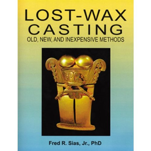 Lost Wax Casting: Old, New and Inexpensive Methods, By Dr. Fred R. Sias, Jr.   ()