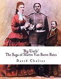 Big Uncle:  The Saga of Martin Van Buren Bates