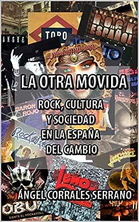 La otra movida: Rock, cultura y sociedad en la España del cambio eBook: Corrales Serrano, Ángel: Amazon.es: Tienda Kindle