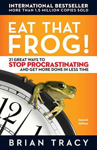 Eat That Frog!: 21 Great Ways to Stop Procrastinating and Get More Done in Less Time by [Tracy, Brian]