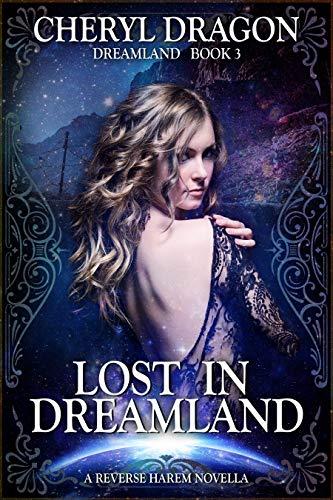 Lost in Dreamland: Dreamland Book 3: A Reverse Harem Novella