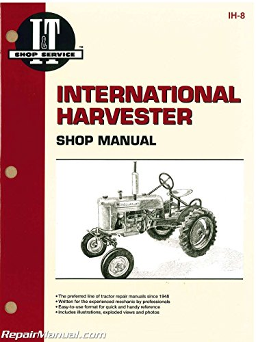 - IH-8 International Harvester Super Non-Super Series A B C MTA H M MD Cub Prior to 1957 MTAD 4 6 D6 W6TA W6TAD 9 D9 Tractor Manual