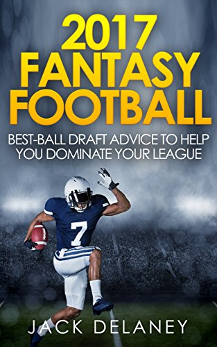 2017 Fantasy Football: Best-Ball Draft Advice to Help You Dominate Your League (Best Strategy Fantasy Football Draft)