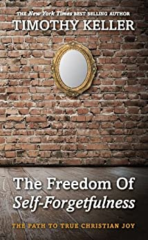 The Freedom of Self Forgetfulness by [Keller, Timothy]