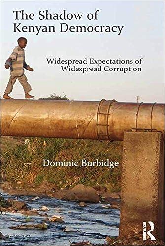Kostenloser Download von Ebook-Lehrbüchern The Shadow of Kenyan Democracy: Widespread Expectations of Widespread Corruption PDF PDB CHM