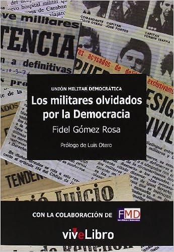 Unión Militar Democrática. Los Militares Olvidados Por La Democracia, por Fidel Gómez Rosa epub
