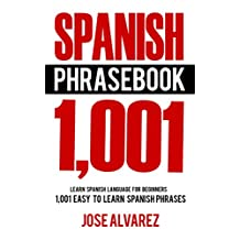 Spanish Phrasebook: 1,001 Easy to Learn Spanish Phrases, Learn Spanish Language for Beginners (Spanish Lessons, Spanish 101, Spanish Books)
