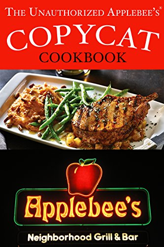The Unauthorized Copycat Cookbook: Recreating Recipes for Applebee's® Grill and Bar Menu by JR Stevens