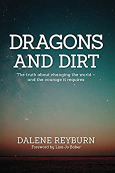 Dragons and Dirt: The truth about changing the world - and the courage it requires by [Reyburn, Dalene]