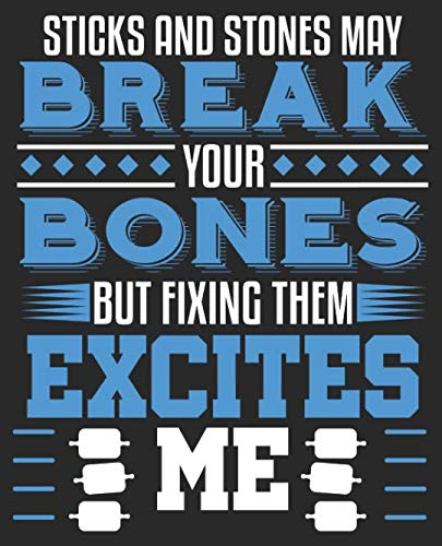 Stick And Stones May Break Your Bones But Fixing Them Excites Me: Orthopaedic Surgeon Chiropractor Composition Notebook Back to School 7.5 x 9.25 Inches 100 Wide Ruled Pages Journal Diary (Sticks And Stones May Break Your Bones)