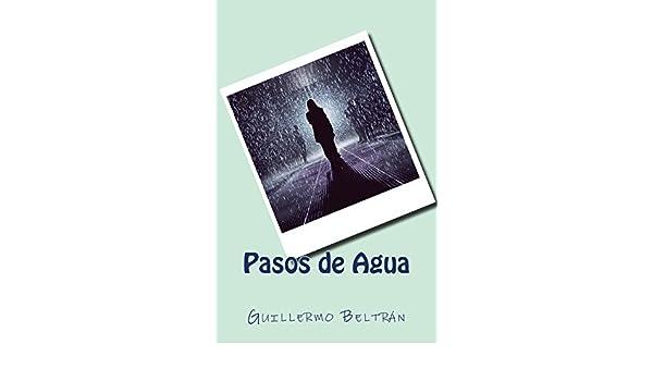 Amazon.com: Pasos de Agua (Spanish Edition) (9781543171402): Mr Guillermo Beltrán Sr, Mrs Imelda Islas: Books