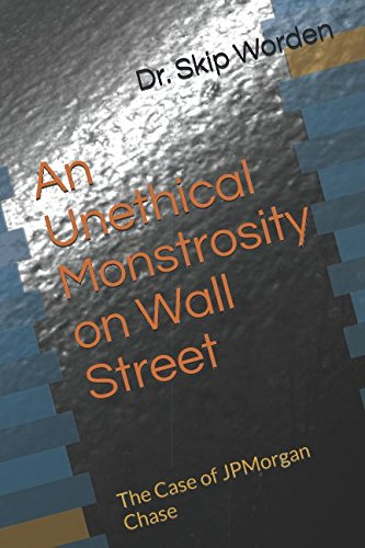 An Unethical Monstrosity On Wall Street  The Case Of Jpmorgan Chase