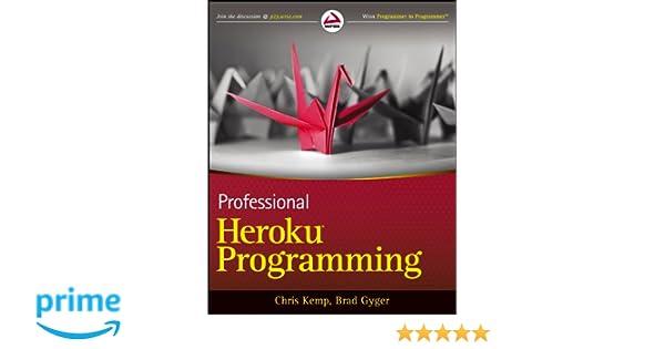 Professional Heroku Programming: Chris Kemp, Brad Gyger