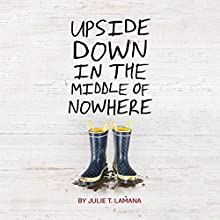 Upside Down in the Middle of Nowhere Audiobook by Julie T. Lamana Narrated by Robin Miles