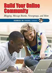 Build Your Online Community: Blogging, Message Boards, Newsgroups, and More (Issues in Focus Today)