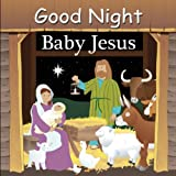 img - for Good Night Baby Jesus (Good Night Our World) book / textbook / text book