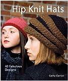 Hip Knit Hats: 40 Fabulous Designs