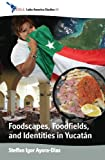 Foodscapes, Foodfields, and Identities in the YucatÁn (CEDLA Latin America Studies)