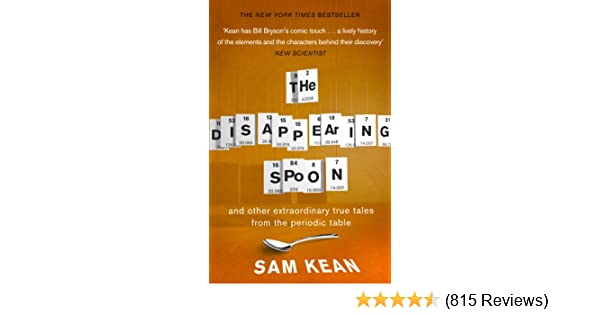 the disappearing spoonand other true tales from the periodic table and other true tales from the periodic table sam kean amazoncom