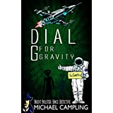 Dial G for Gravity: A Sci Fi Comedy Adventure (Brent Bolster Space Detective Book 1)