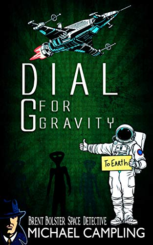Dial G for Gravity: A Sci Fi Comedy Adventure (Brent Bolster Space Detective Book ()