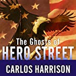 The Ghosts of Hero Street: How One Small Mexican-American Community Gave So Much in World War II and Korea | Carlos Harrison