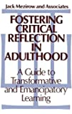 Fostering Critical Reflection in Adulthood: A Guide to Transformative and Emancipatory Learning