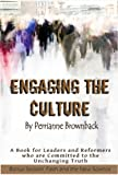 Engaging the Culture : A Book for Leaders and Reformers Who are Committed to the Gospel ..., Perrianne, Brownback, 1598726838
