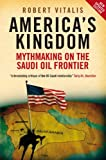 img - for America's Kingdom: Mythmaking on the Saudi Oil Frontier (Stanford Studies in Middle Eastern and Islamic Studies and Cultures (Paperback)) book / textbook / text book