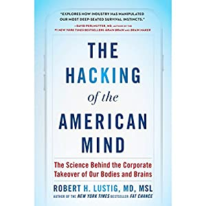 The Science Behind the Corporate Takeover of Our Bodies and Brains - Robert H. Lustig