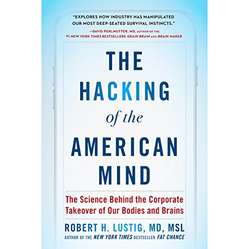 The Hacking of the American Mind: The Science Behind the Corporate Takeover of Our Bodies and Brains by Penguin Audio