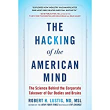 The Hacking of the American Mind: The Science Behind the Corporate Takeover of Our Bodies and Brains Audiobook by Robert H. Lustig Narrated by Robert H. Lustig