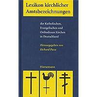 Lexikon kirchlicher Amtsbezeichnungen: der Katholischen, Evangelischen und Orthodoxen Kirchen in Deutschland