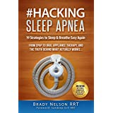 Hacking Sleep Apnea | 19 Strategies for Obstructive, Central or Mixed | CPAP, BiPAP & ASV to Oral Appliance Therapy & Alternative Treatment Devices, Supplies, Equipment & Machines | No BS On Snoring