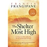 The Shelter of the Most High: Living Your Life Under the Divine Protection of God