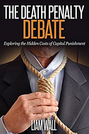 the price of death in the debate about the death penalty in the us This sample essay on the death penalty by abolishing the death penalty, the united states uses and abuses of empirical evidence in the death penalty debate.