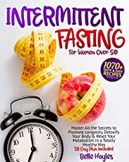 Intermittent Fasting For Women Over 50: 1070 + Tasty & Easy Recipes to Enjoy Fully For Master All the Secr