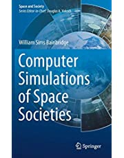 Computer Simulations of Space Societies (Space and Society)
