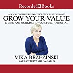 Grow Your Value: Living and Working to Your Full Potential | Mika Brzezinski
