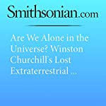 Are We Alone in the Universe? Winston Churchill's Lost Extraterrestrial Essay Says No | Brian Handwerk