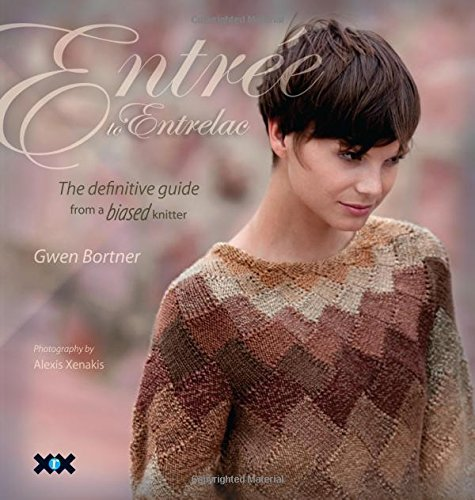 ((ENTREE TO ENTRELAC) THE DEFINITIVE GUIDE FROM A BIASED KNITTER BY BORTNER, GWEN(Author)XRX Books[Publisher]Paperback{Entree to Entrelac: The Definitive Guide from a Biased Knitter} on 17 Aug -2010)