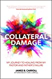 Collateral Damage: My Journey to Healing from My Pastor and Father's Failure (Practical Shepherding)
