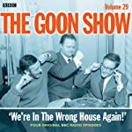Goon Show, Vol 29: We're in the Wrong House Again! | Spike Milligan