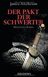 Der Pakt der Schwerter: Historischer Roman