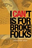 I Can't Is For Broke Folks