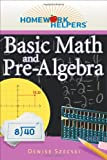 Homework Helpers: Basic Math and Pre-Algebra, Denise Szecsei, 1601631685