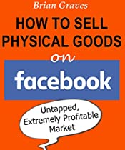 FACEBOOK MARKETING GUIDE: How to Make Money Selling Physical Products On Facebook: (facebook money making, Facebook marketing course, Facebook marketing 101)
