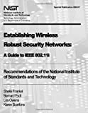 Establishing Wireless Robust Security Networks: a Guide to IEEE 802. 11i, Sheila Frankel and Bernard Eydt, 1478166800